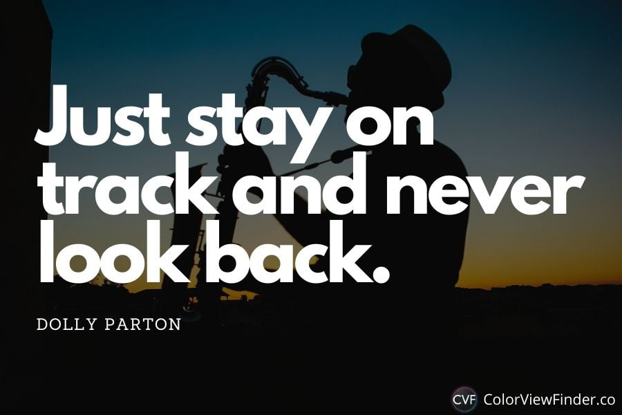 Country Music Quote - Just stay on track and never look back