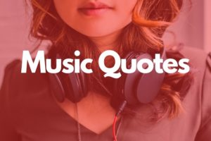 520+ Inspirational and Famous Music Quotes