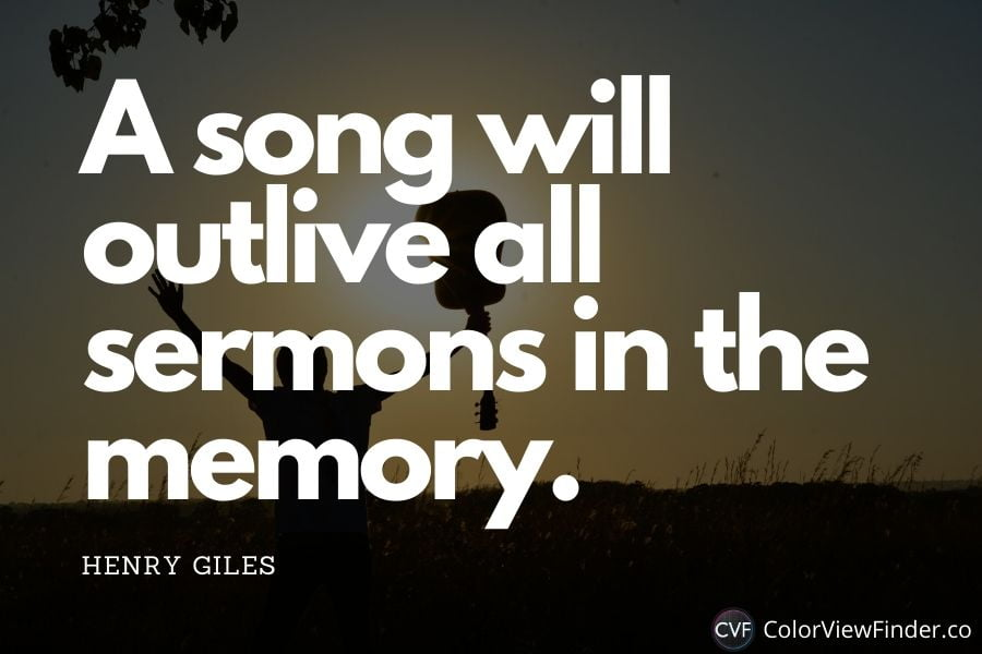 Wise Quote -  A song will outlive all sermons in the memory.